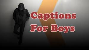 captions for boys funny full of attitude and taunting anycaption