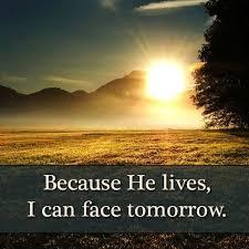 because he lives quotes nature god jesus life tomorrow sunshine