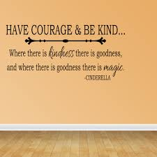 Wall Decal Quote Have Courage And Be Kind Where There Is Cinderella Jr959 Walmart Com Walmart Com