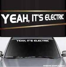 Yeah It S Electric Funny Decal Windshield Banner Electric Car Decal 40 Ebay