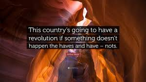 """Arthur Rock Quote: """"This country's going to have a revolution if ..."""