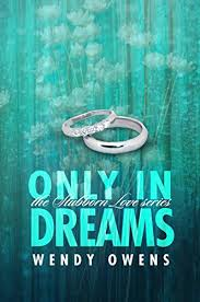 Only In Dreams: A Stubborn Love Story - Kindle edition by Owens, Wendy.  Literature & Fiction Kindle eBooks @ Amazon.com.