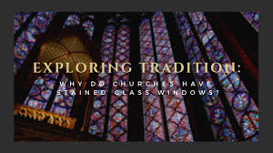 churches have stained glass windows