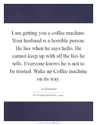 i am getting you a coffee machine your husband is a horrible