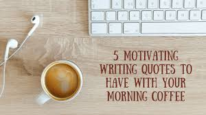 motivating writing quotes to have your morning coffee
