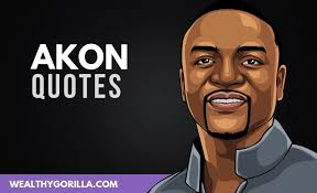 akon quotes lyrics about success challenges