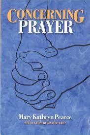 CONCERNING PRAYER - Mary Kathryn Pearce & Maxine West