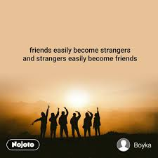 friends easily become strangers and strangers easi english quote