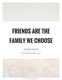 friends are the family we choose picture quotes