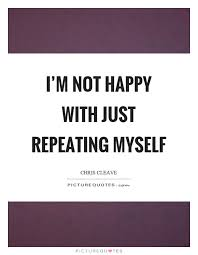 i m not happy just repeating myself picture quotes