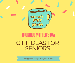 unique mother s day gift ideas for seniors