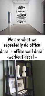 We Are What We Repeatedly Do Office Decal Office Wall Decal Workout Decal Fitness Decal Worko Office Wall Decals Office Walls Wall Decals
