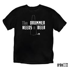drummer needs a beer t shirt