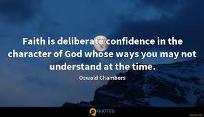 faith is deliberate confidence in the character of god whose