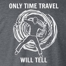 only time travel will tell shirty quotes com