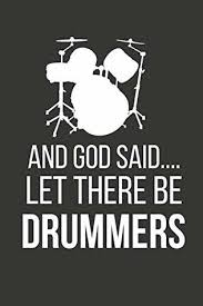 and said let there be drummers