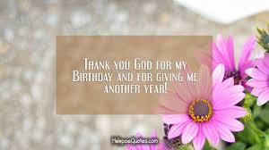 thank you god for my birthday and for giving me another year