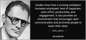 arthur miller quote studies show that a trusting workplace