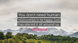 """christopher mccandless quote """"you don t need human relationships"""