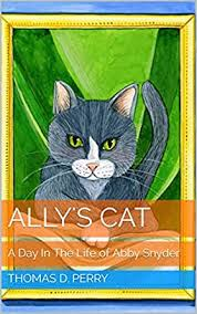 Ally's Cat: A Day In The Life of Abby Snyder (English Edition) eBook:  Perry, Thomas D., Anderson, Adrienne: Amazon.fr