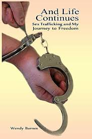 Amazon.com: And Life Continues: Sex Trafficking and My Journey To Freedom  eBook: Barnes, Wendy, D.J. Foster, Susan: Kindle Store