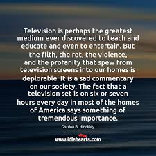 television is perhaps the greatest medium ever discovered to teach