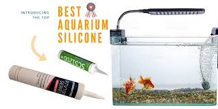 8 Best Aquarium Silicone Review - the right aquarium-safe silicone ...