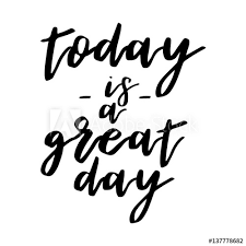 today is a great day inspiration quotes lettering calligraphy
