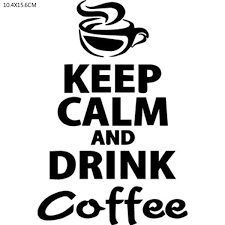 10 4x15 6cm Keep Calm And Drink Coffee Funny Vinyl Decal Car Sticker Car Styling Buy 2 Get 1 Extra Wish