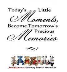memory quotes today s little moments become tomorrow s precious
