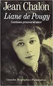 Amazon.fr - Liane de Pougy : Courtisane, princesse et sainte - Chalon, Jean  - Livres