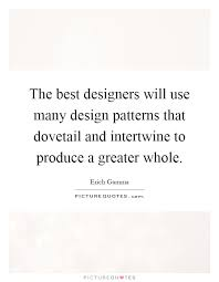 the best designers will use many design patterns that dovetail