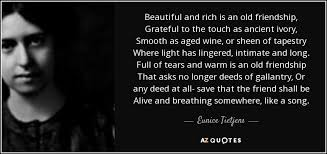 eunice tietjens quote beautiful and rich is an old friendship