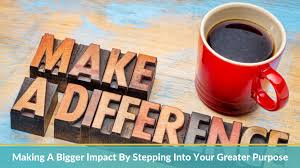 How To Make A Big Impact In Business And In The World