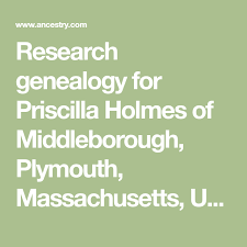 Research genealogy for Priscilla Holmes of Middleborough, Plymouth,  Massachusetts, USA, as well as other members of the Holmes f… |  Middleborough, Genealogy, Holmes