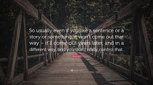 """keren ann quote """"so usually even if you like a sentence or a"""