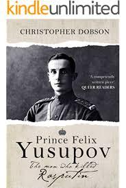 Prince Felix Yusupov: The Man Who Killed Rasputin eBook: Dobson,  Christopher: Amazon.co.uk: Kindle Store