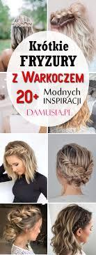 Fryzury Z Warkoczem Dla Krotkich Wlosow Top 20 Modnych