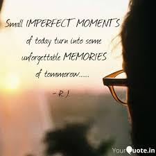 small imperfect moments quotes writings by r j yourquote