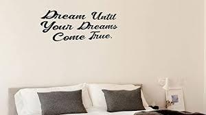 Amazon Com Fabulous Decor Dream Until Your Dreams Come True Decal Inspirational Vinyl Sticker Wall Art Positive Lifestyle Quote Living Room Bedroom Home Improvement Work Office Kids Dorm 16wx8h Black Everything Else