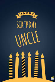 birthday wishes for your uncle happy birthday dear uncle