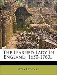 The Learned Lady In England, 1650-1760...: Reynolds, Myra: 9781279443354:  Amazon.com: Books