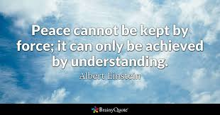 albert einstein peace cannot be kept by force it can
