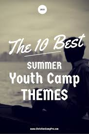 the best summer youth camp themes christian camp pro