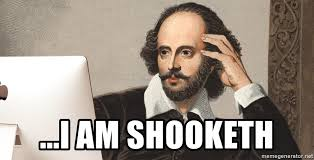 I am shooketh - shakespeare with computer | Meme Generator