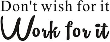 Amazon Com Don T Wish For It Work For It Gym Fitness Mural Quote Saying Inspirational Vinyl Wall Sticker Decals Transfer Words Lettering Decor Uplifting Arts Crafts Sewing