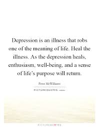 depression is an illness that robs one of the meaning of life