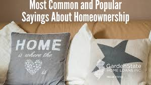 most common and popular quotes about homeownership garden state