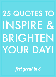 quotes to inspire brighten your day feel great in blog