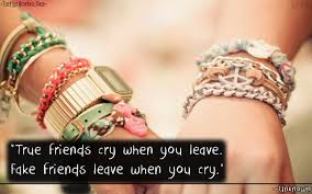 true friends cry when you leave fake friends leave when you cry